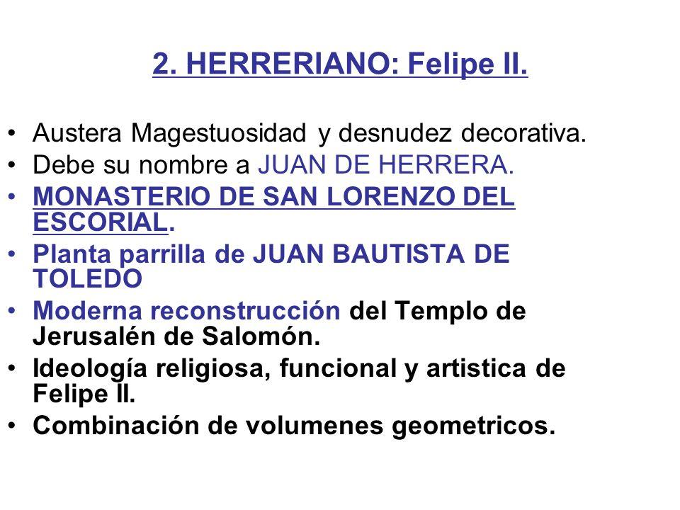 2. HERRERIANO: Felipe II. Austera Magestuosidad y desnudez decorativa. Debe su nombre a JUAN DE HERRERA. MONASTERIO DE SAN LORENZO DEL ESCORIAL. Plant