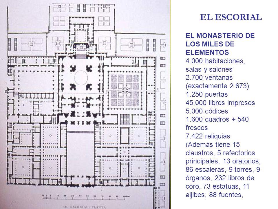 EL ESCORIAL EL MONASTERIO DE LOS MILES DE ELEMENTOS 4.000 habitaciones, salas y salones 2.700 ventanas (exactamente 2.673) 1.250 puertas 45.000 libros