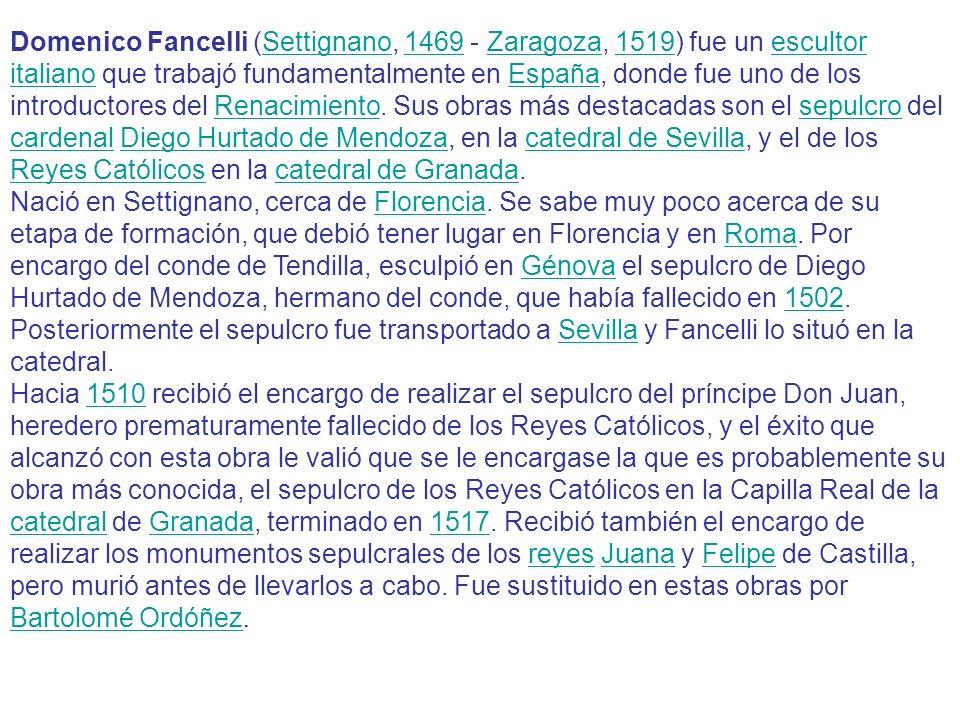 Domenico Fancelli (Settignano, 1469 - Zaragoza, 1519) fue un escultor italiano que trabajó fundamentalmente en España, donde fue uno de los introducto