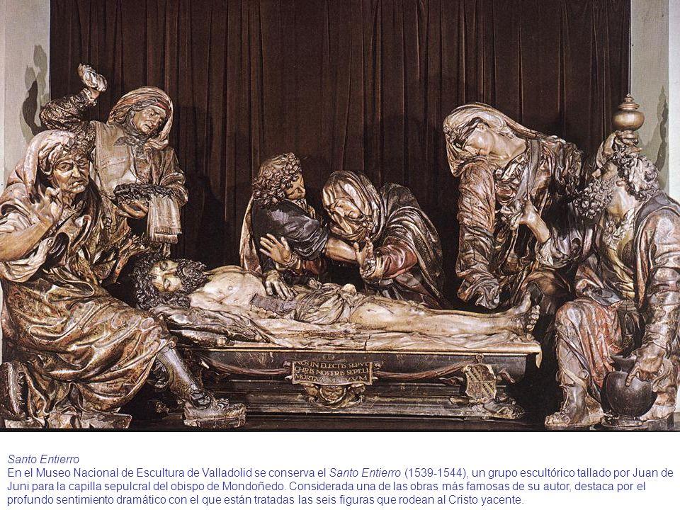 Santo Entierro En el Museo Nacional de Escultura de Valladolid se conserva el Santo Entierro (1539-1544), un grupo escultórico tallado por Juan de Jun
