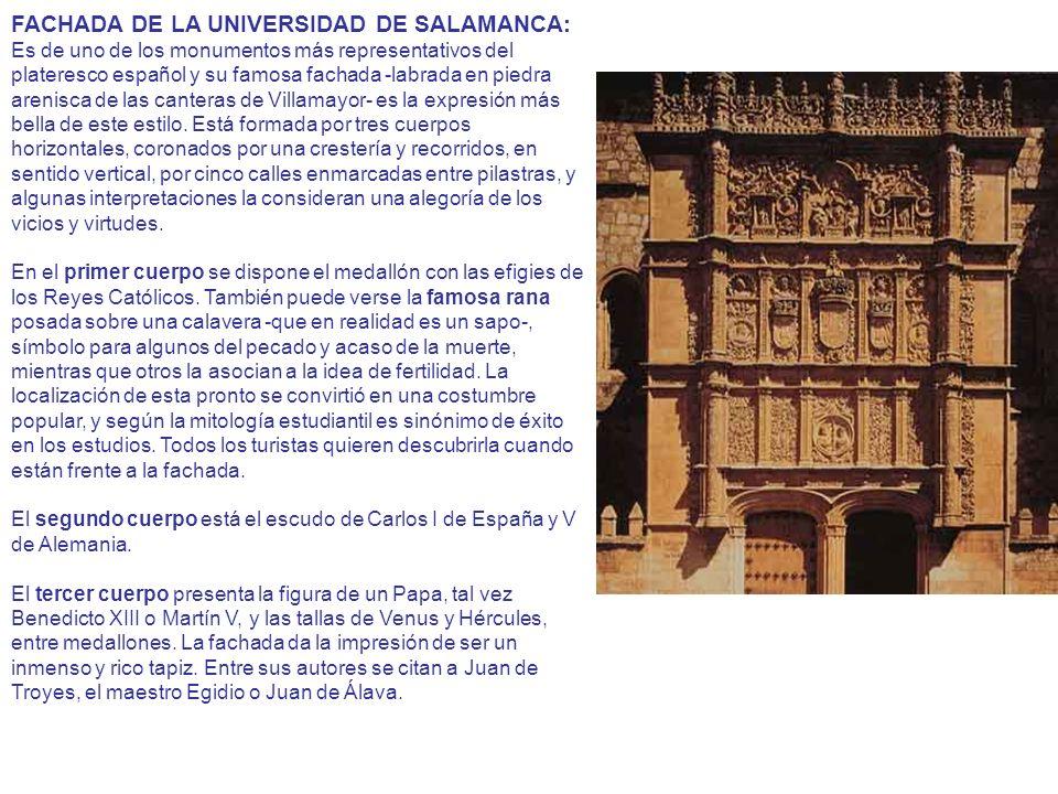 FACHADA DE LA UNIVERSIDAD DE SALAMANCA: Es de uno de los monumentos más representativos del plateresco español y su famosa fachada -labrada en piedra