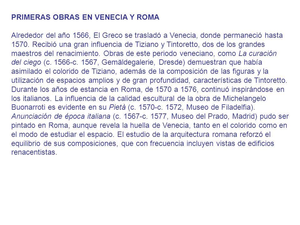 PRIMERAS OBRAS EN VENECIA Y ROMA Alrededor del año 1566, El Greco se trasladó a Venecia, donde permaneció hasta 1570. Recibió una gran influencia de T