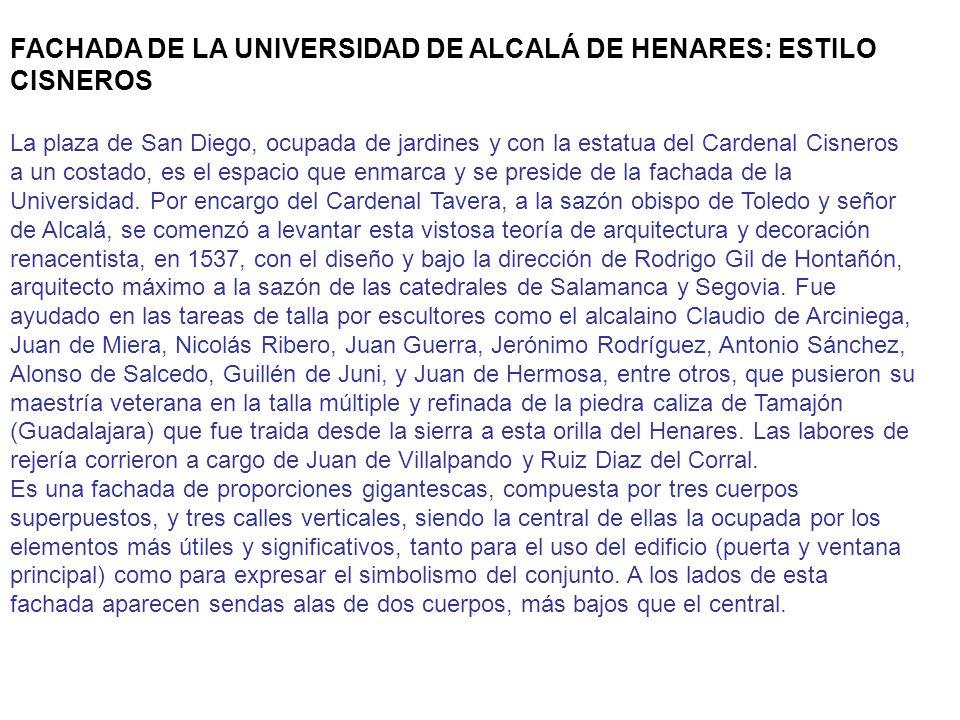 FACHADA DE LA UNIVERSIDAD DE ALCALÁ DE HENARES: ESTILO CISNEROS La plaza de San Diego, ocupada de jardines y con la estatua del Cardenal Cisneros a un