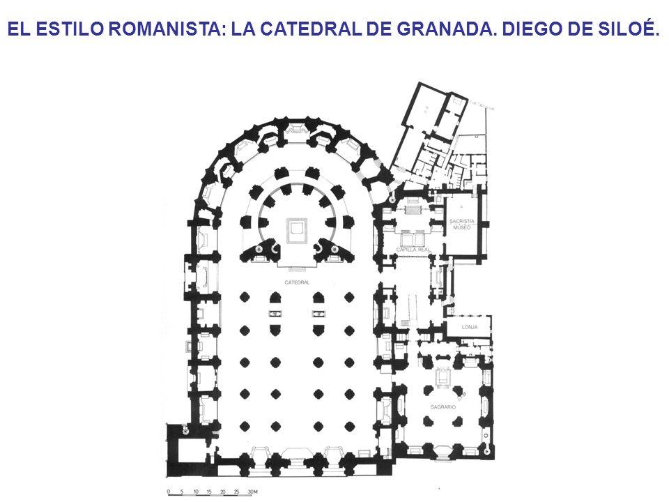 EL ESTILO ROMANISTA: LA CATEDRAL DE GRANADA. DIEGO DE SILOÉ.