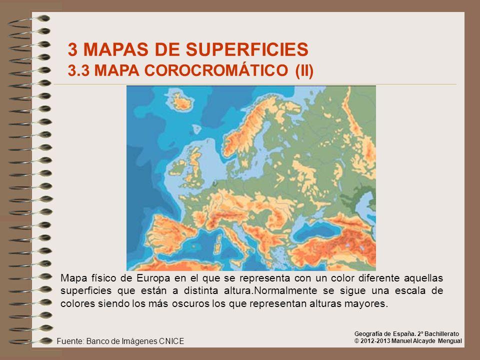 3 MAPAS DE SUPERFICIES 3.3 MAPA COROCROMÁTICO (II) Mapa físico de Europa en el que se representa con un color diferente aquellas superficies que están
