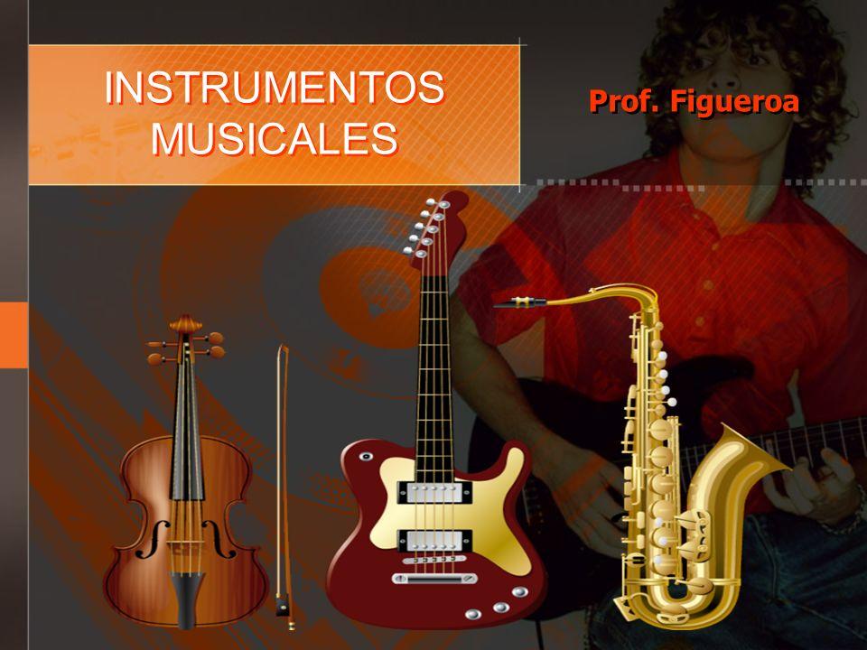 INSTRUMENTOS MUSICALES Prof. Figueroa
