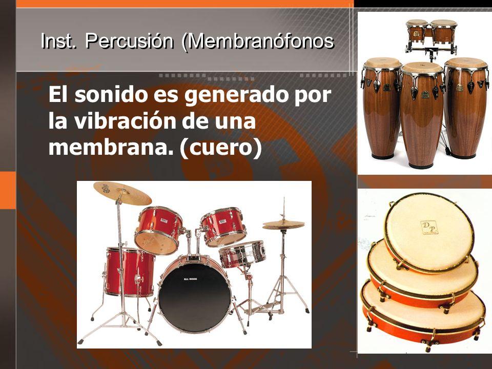Inst. Percusión (Membranófonos El sonido es generado por la vibración de una membrana. (cuero)