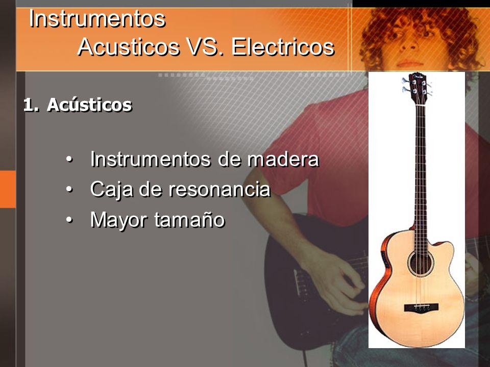 Instrumentos Acusticos VS. Electricos 1.Acústicos Instrumentos de madera Caja de resonancia Mayor tamaño 1.Acústicos Instrumentos de madera Caja de re
