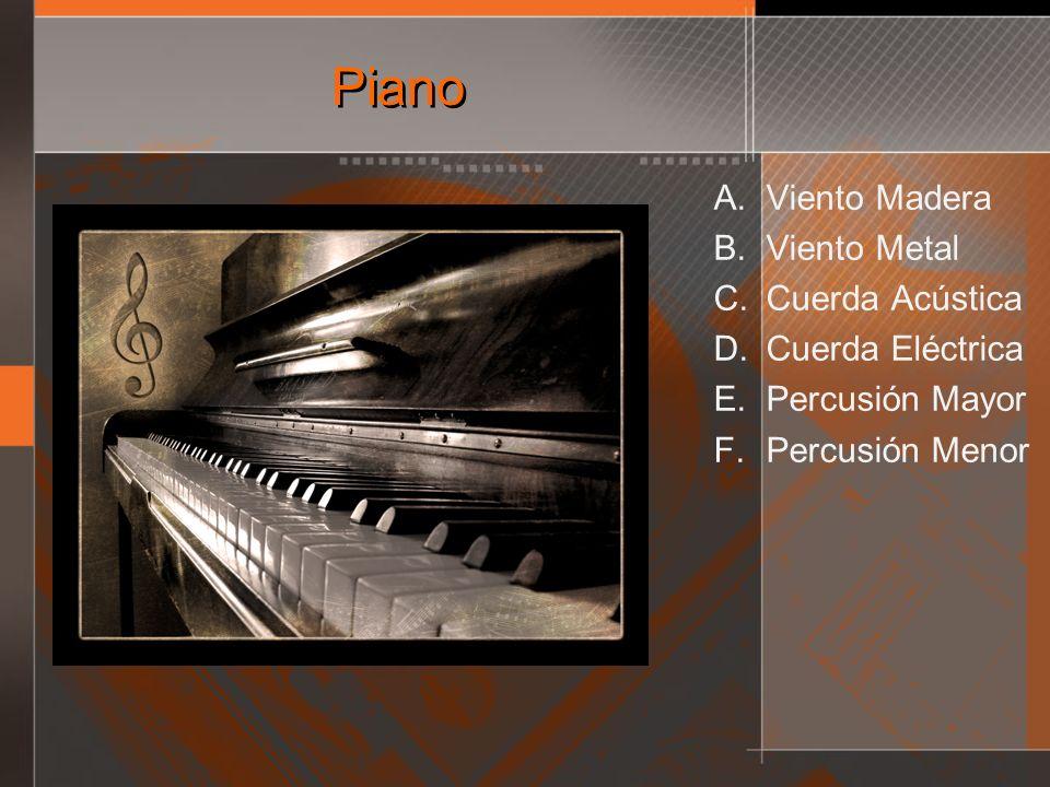 Piano A. Viento Madera B. Viento Metal C. Cuerda Acústica D. Cuerda Eléctrica E. Percusión Mayor F. Percusión Menor