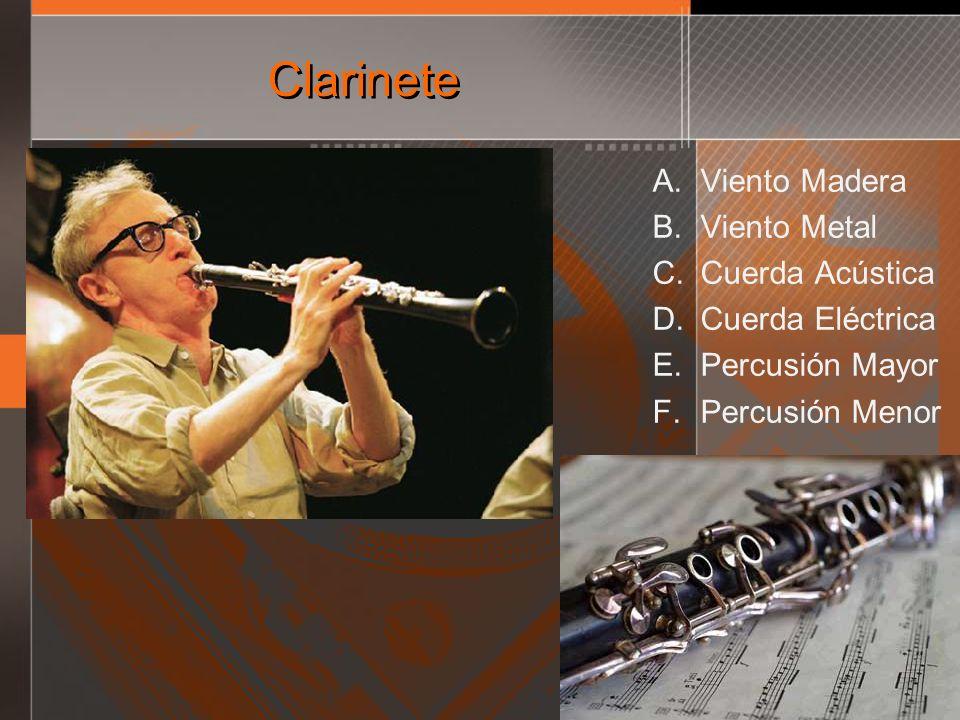 Clarinete A. Viento Madera B. Viento Metal C. Cuerda Acústica D. Cuerda Eléctrica E. Percusión Mayor F. Percusión Menor