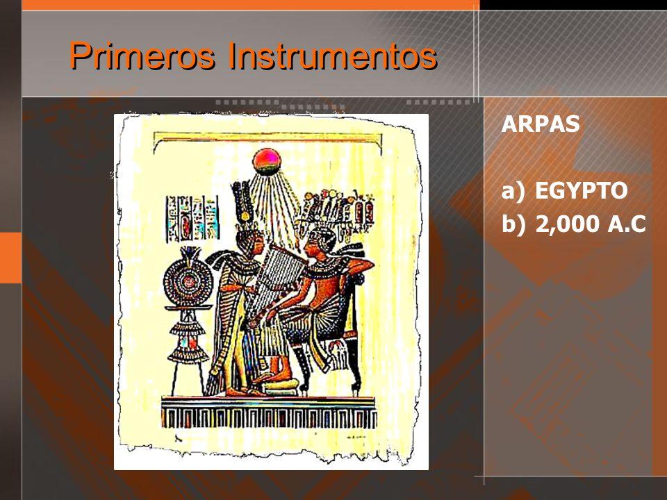 Primeros Instrumentos EGYPTO a) Arpas b) Guitaras c) Tambores d) 2,000 A.C