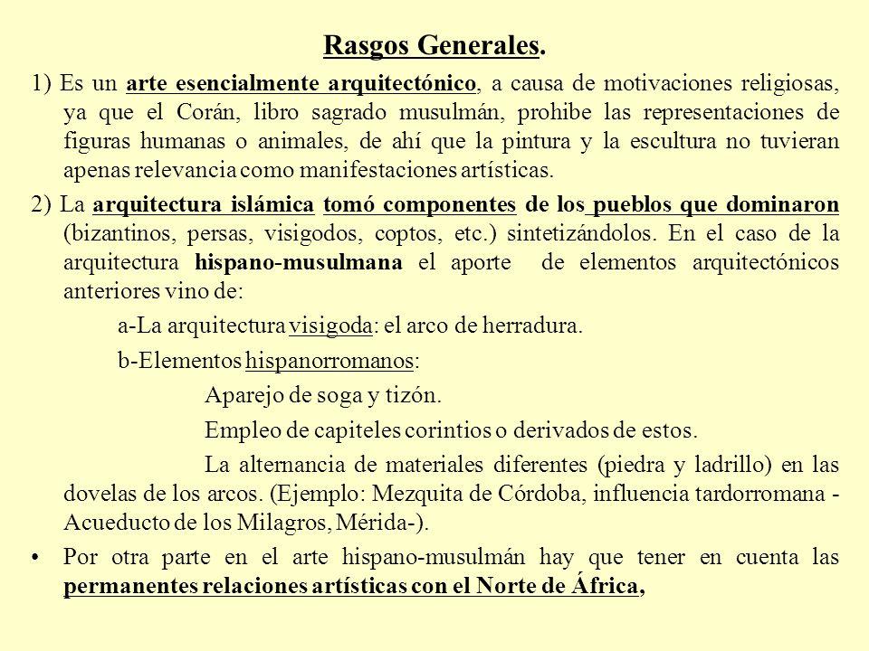 Rasgos Generales. 1) Es un arte esencialmente arquitectónico, a causa de motivaciones religiosas, ya que el Corán, libro sagrado musulmán, prohibe las