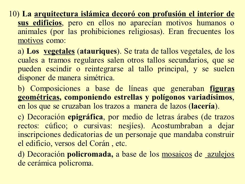 10) La arquitectura islámica decoró con profusión el interior de sus edificios, pero en ellos no aparecían motivos humanos o animales (por las prohibi