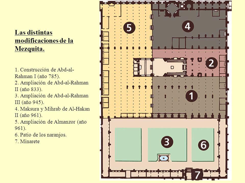 Las distintas modificaciones de la Mezquita. 1. Construcción de Abd-al- Rahman I (año 785). 2. Ampliación de Abd-al-Rahman II (año 833). 3. Ampliación