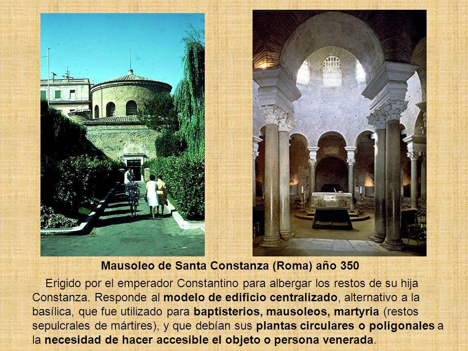 Mausoleo de Santa Constanza (Roma) año 350 Erigido por el emperador Constantino para albergar los restos de su hija Constanza. Responde al modelo de e