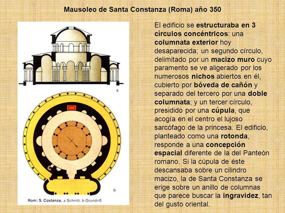 Mausoleo de Santa Constanza (Roma) año 350 El edificio se estructuraba en 3 círculos concéntricos: una columnata exterior hoy desaparecida; un segundo
