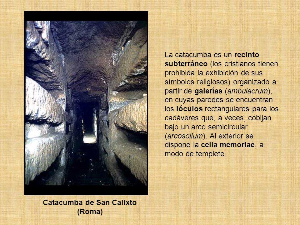 Catacumba de San Calixto (Roma) La catacumba es un recinto subterráneo (los cristianos tienen prohibida la exhibición de sus símbolos religiosos) orga