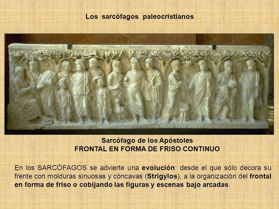 Los sarcófagos paleocristianos Sarcófago de los Apóstoles FRONTAL EN FORMA DE FRISO CONTINUO En los SARCÓFAGOS se advierte una evolución: desde el que