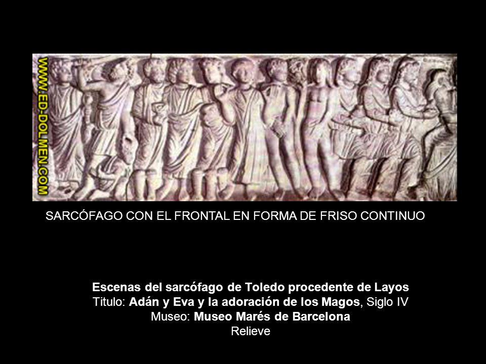 Escenas del sarcófago de Toledo procedente de Layos Titulo: Adán y Eva y la adoración de los Magos, Siglo IV Museo: Museo Marés de Barcelona Relieve S