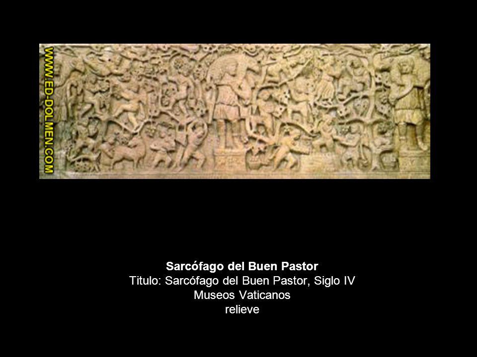 Sarcófago del Buen Pastor Titulo: Sarcófago del Buen Pastor, Siglo IV Museos Vaticanos relieve