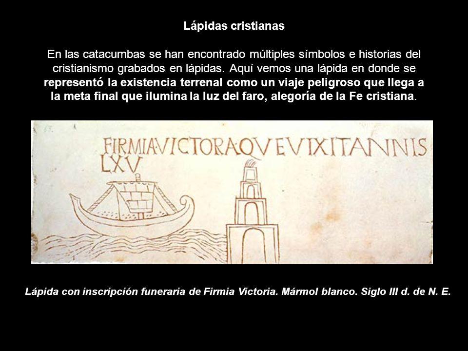 Lápidas cristianas En las catacumbas se han encontrado múltiples símbolos e historias del cristianismo grabados en lápidas. Aquí vemos una lápida en d