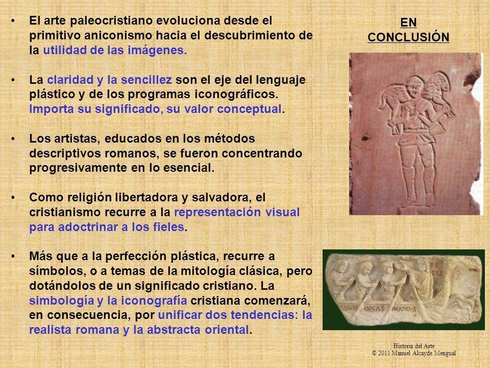 EN CONCLUSIÓN El arte paleocristiano evoluciona desde el primitivo aniconismo hacia el descubrimiento de la utilidad de las imágenes. La claridad y la
