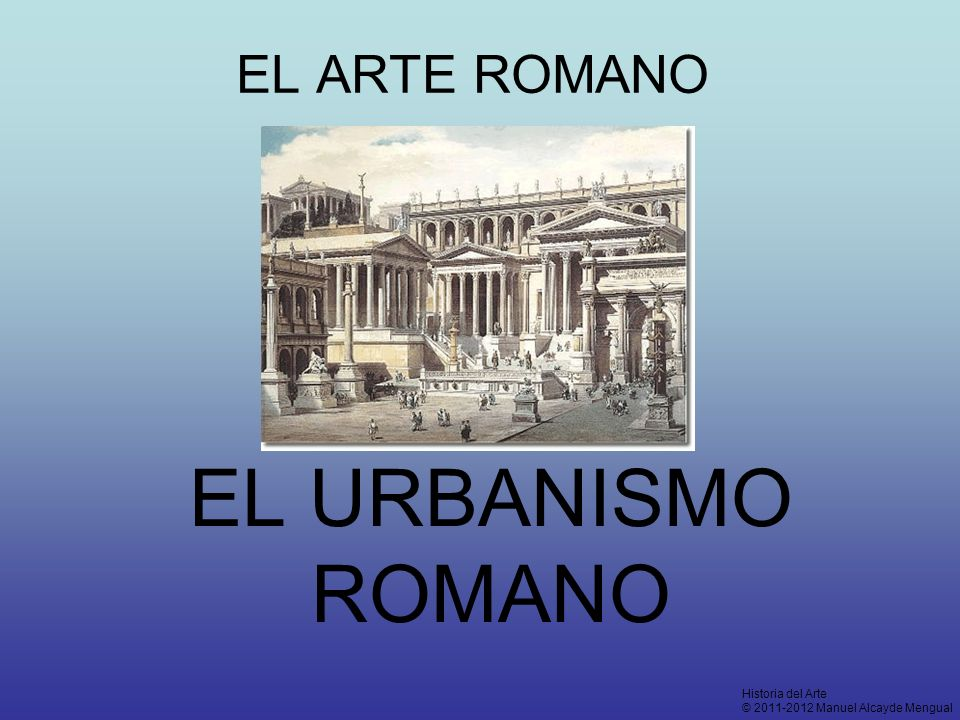EL URBANISMO ROMANO LA CIUDAD, CENTRO ECONÓMICO, SOCIAL Y POLÍTICO DEL IMPERIO ROMANO LA INFRAESTRUCTURA URBANA (solucionar los problemas que plantea vivir en la ciudad) abastecimiento de agua alcantarillado transporte urbano defensa Foros: plazas y espacios públicos mercados EL EFECTO PSICOLÓGICO impresionar al resto del mundo, del que se sienten dueños FAVORECER LA COLONIZACIÓN HUMANA Y MATERIAL DEL IMPERIO Y POSIBILITAR SU DOMINACIÓN POLÍTICA FUNDACIÓN DE CIUDADES RED DE CALZADAS