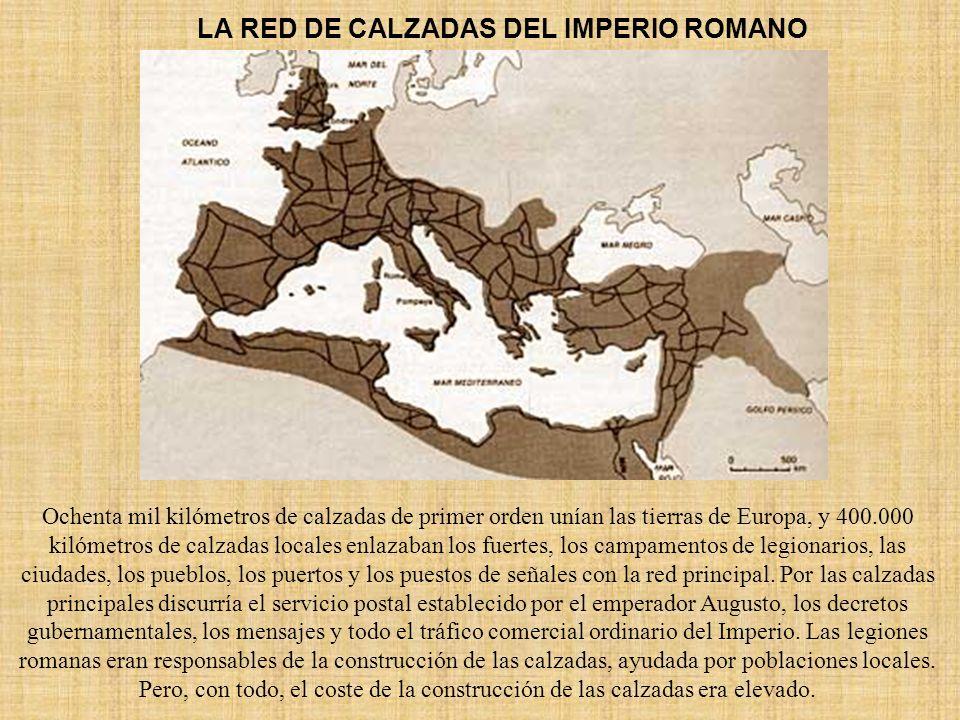 LA RED DE CALZADAS DEL IMPERIO ROMANO Ochenta mil kilómetros de calzadas de primer orden unían las tierras de Europa, y 400.000 kilómetros de calzadas