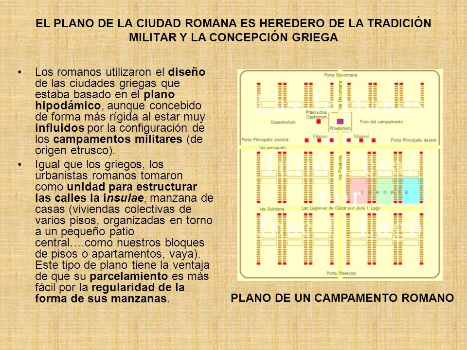 EL PLANO DE LA CIUDAD ROMANA ES HEREDERO DE LA TRADICIÓN MILITAR Y LA CONCEPCIÓN GRIEGA Los romanos utilizaron el diseño de las ciudades griegas que e