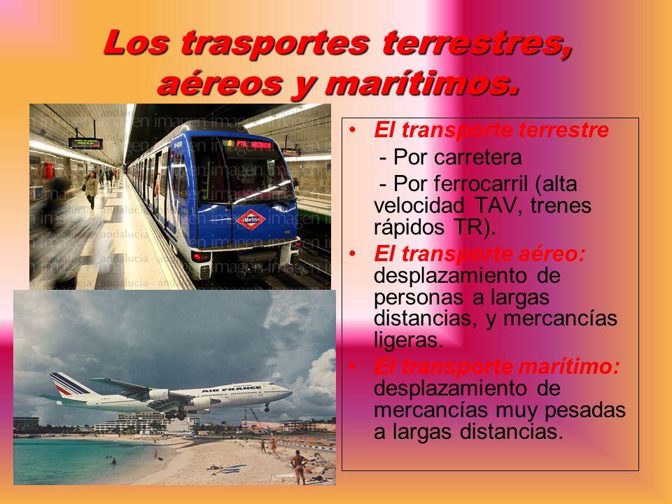 Los trasportes terrestres, aéreos y marítimos. El transporte terrestre - Por carretera - Por ferrocarril (alta velocidad TAV, trenes rápidos TR). El t