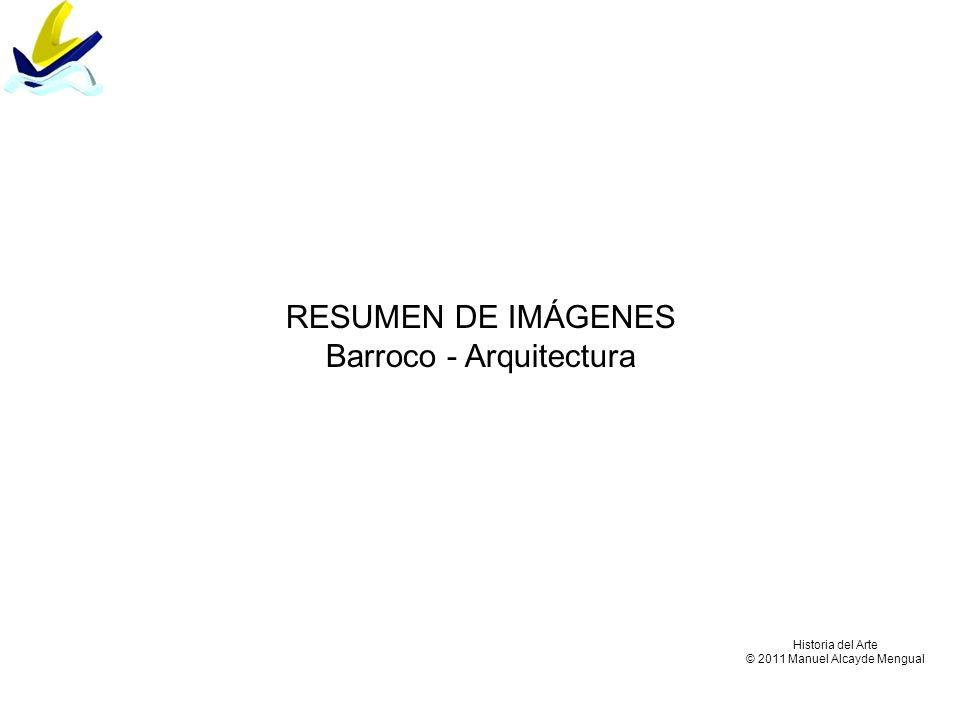 Historia del Arte © 2011 Manuel Alcayde Mengual RESUMEN DE IMÁGENES Barroco - Arquitectura