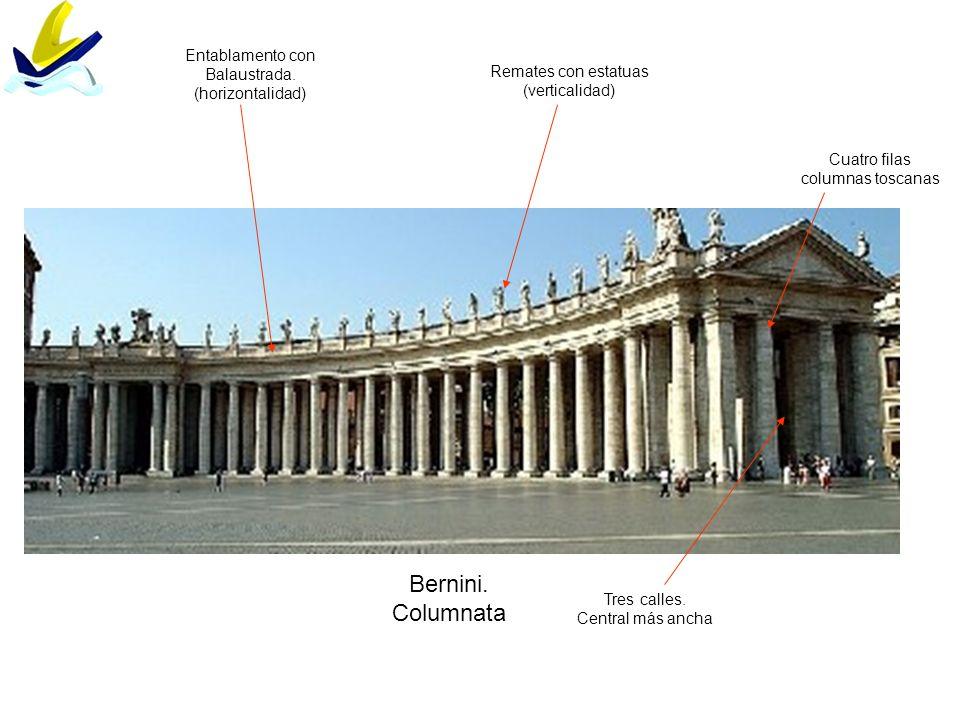Bernini. Columnata Tres calles. Central más ancha Cuatro filas columnas toscanas Entablamento con Balaustrada. (horizontalidad) Remates con estatuas (