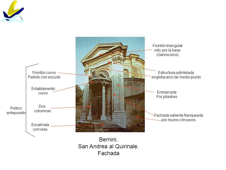 Bernini. San Andrea al Quirinale. Fachada Fachada saliente flanqueada por muros cóncavos Escalinata convexa Pórtico antepuesto Dos columnas Entablamen