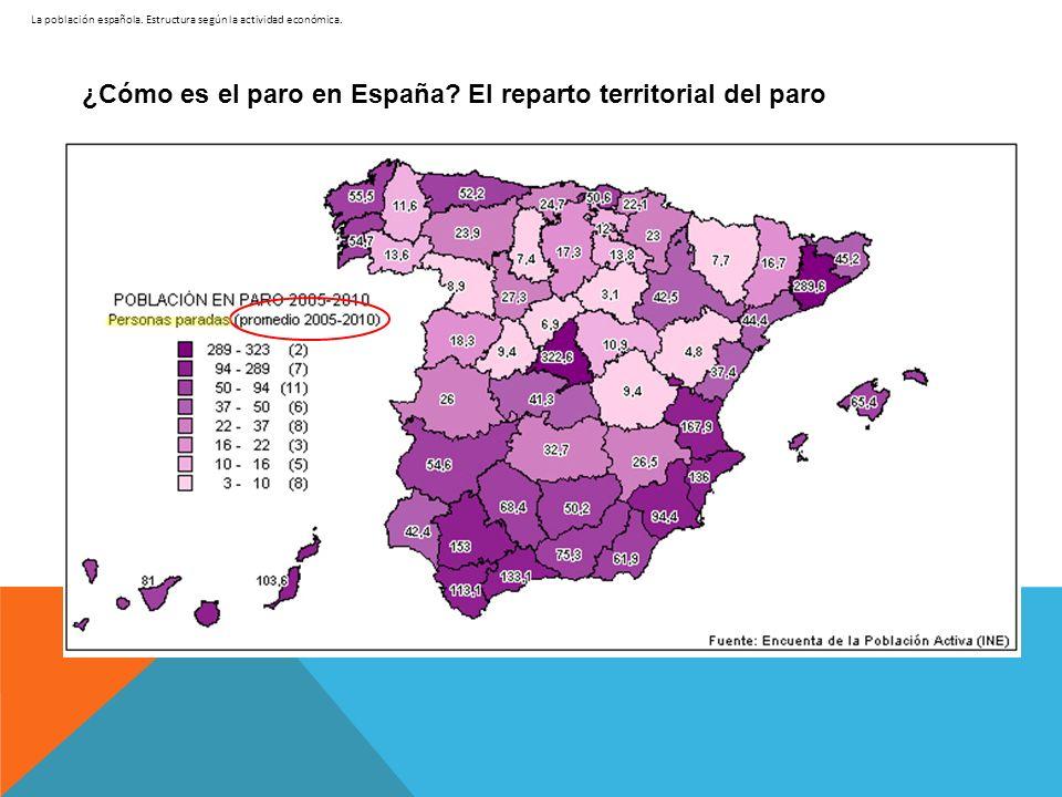 La población española. Estructura según la actividad económica. ¿Cómo es el paro en España? El reparto territorial del paro