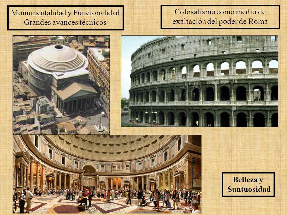 Monumentalidad y Funcionalidad Grandes avances técnicos Belleza y Suntuosidad Colosalismo como medio de exaltación del poder de Roma