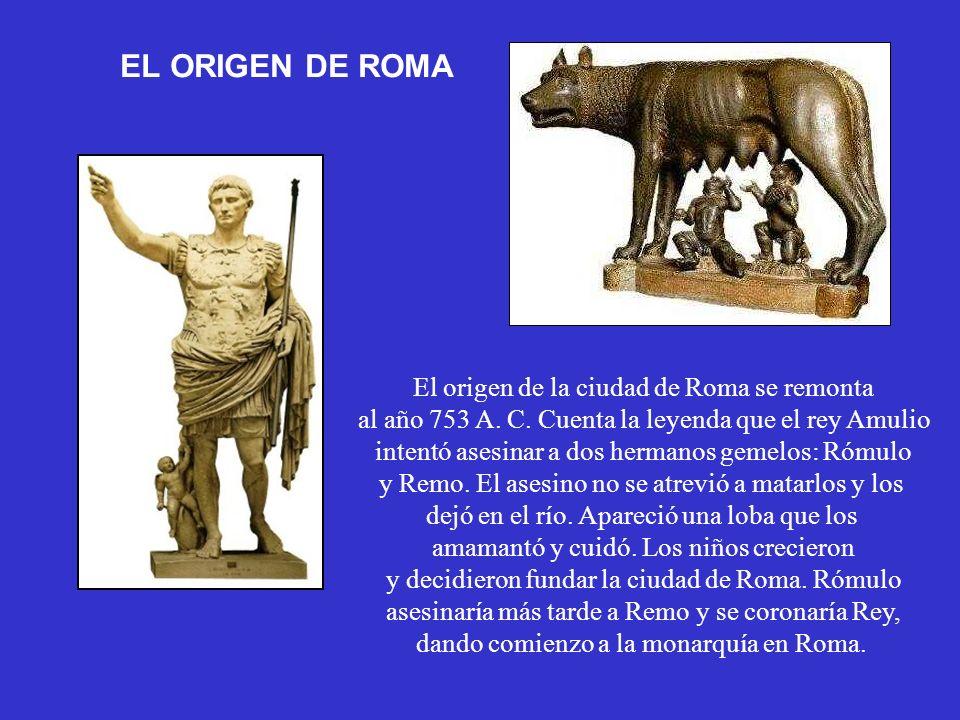 EL ORIGEN DE ROMA El origen de la ciudad de Roma se remonta al año 753 A. C. Cuenta la leyenda que el rey Amulio intentó asesinar a dos hermanos gemel
