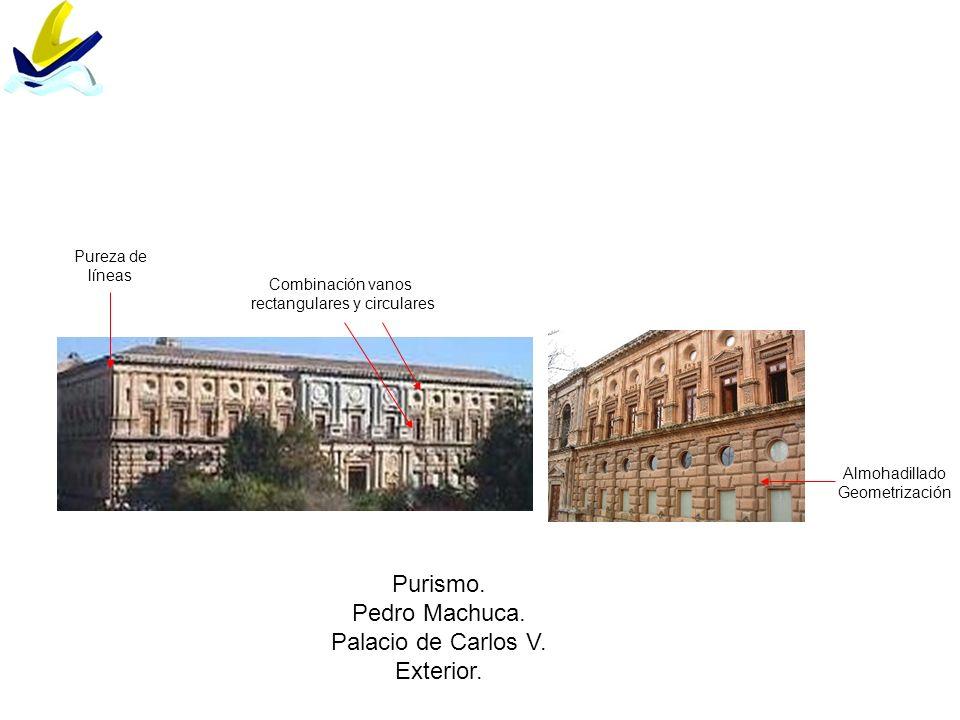 Purismo. Pedro Machuca. Palacio de Carlos V. Exterior. Almohadillado Geometrización Combinación vanos rectangulares y circulares Pureza de líneas