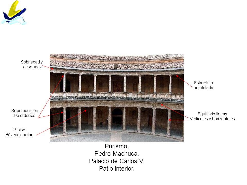 Purismo. Pedro Machuca. Palacio de Carlos V. Patio interior. Sobriedad y desnudez Superposición De órdenes Estructura adintelada Equilibrio líneas Ver