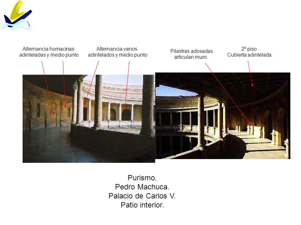 Purismo. Pedro Machuca. Palacio de Carlos V. Patio interior. Pilastras adosadas articulan muro. 2º piso Cubierta adintelada Alternancia hornacinas adi