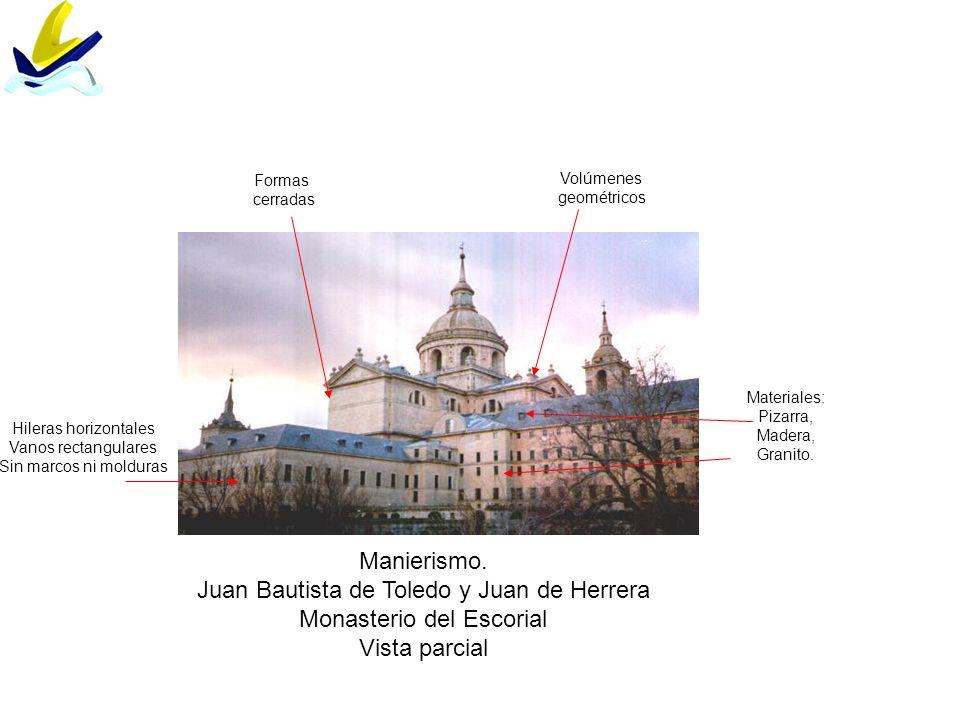 Manierismo. Juan Bautista de Toledo y Juan de Herrera Monasterio del Escorial Vista parcial Materiales: Pizarra, Madera, Granito. Formas cerradas Volú