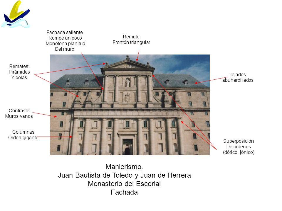 Manierismo. Juan Bautista de Toledo y Juan de Herrera Monasterio del Escorial Fachada Superposición De órdenes (dórico, jónico) Columnas Orden gigante