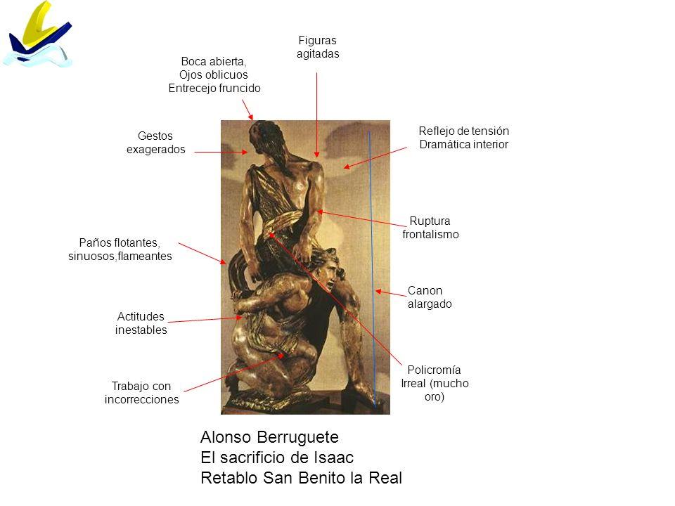 Alonso Berruguete El sacrificio de Isaac Retablo San Benito la Real Canon alargado Figuras agitadas Actitudes inestables Gestos exagerados Trabajo con