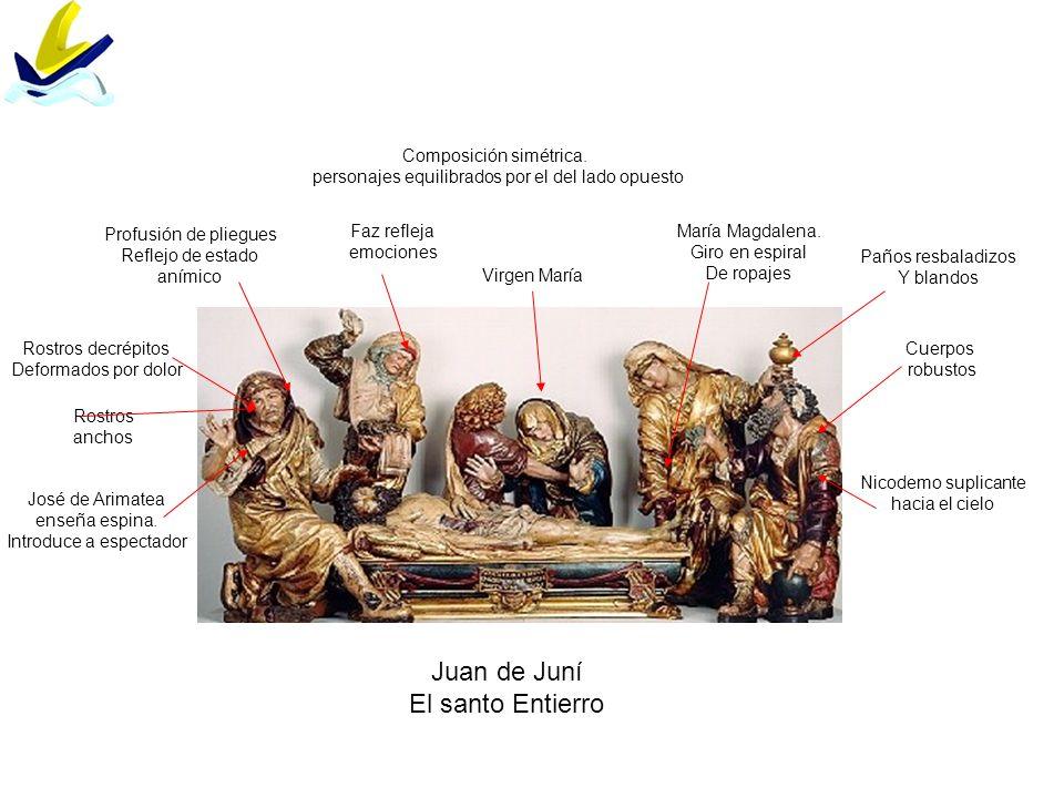 Juan de Juní El santo Entierro Composición simétrica. personajes equilibrados por el del lado opuesto José de Arimatea enseña espina. Introduce a espe