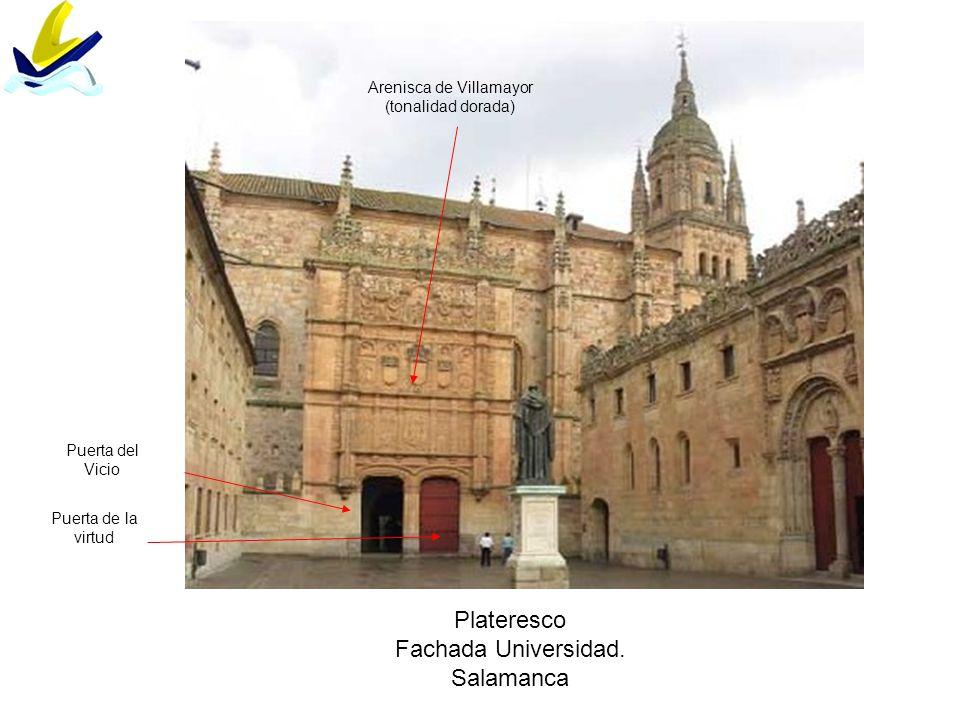 Plateresco Fachada Universidad. Salamanca Arenisca de Villamayor (tonalidad dorada) Puerta de la virtud Puerta del Vicio