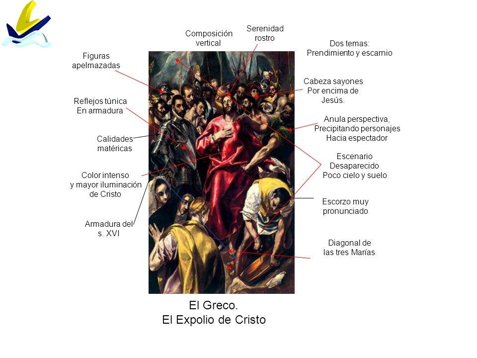 El Greco. El Expolio de Cristo Escorzo muy pronunciado Cabeza sayones Por encima de Jesús. Calidades matéricas Color intenso y mayor iluminación de Cr