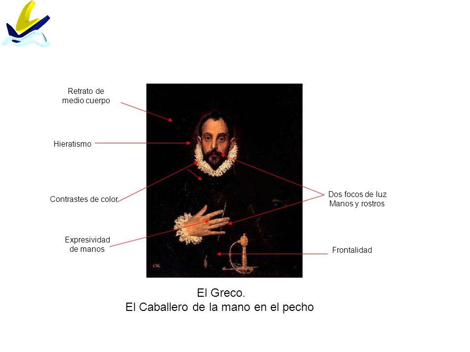 El Greco. El Caballero de la mano en el pecho Frontalidad Hieratismo Contrastes de color Expresividad de manos Dos focos de luz Manos y rostros Retrat