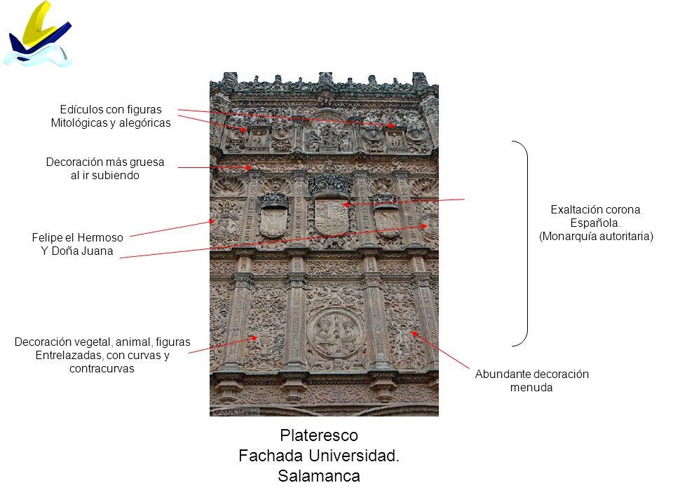 Plateresco Fachada Universidad. Salamanca Abundante decoración menuda Decoración más gruesa al ir subiendo Exaltación corona Española. (Monarquía auto