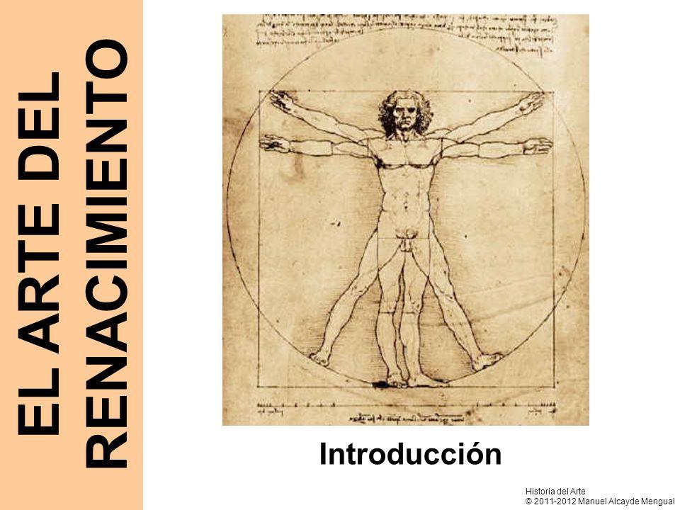 EL ARTE DEL RENACIMIENTO Introducción Historia del Arte © 2011-2012 Manuel Alcayde Mengual