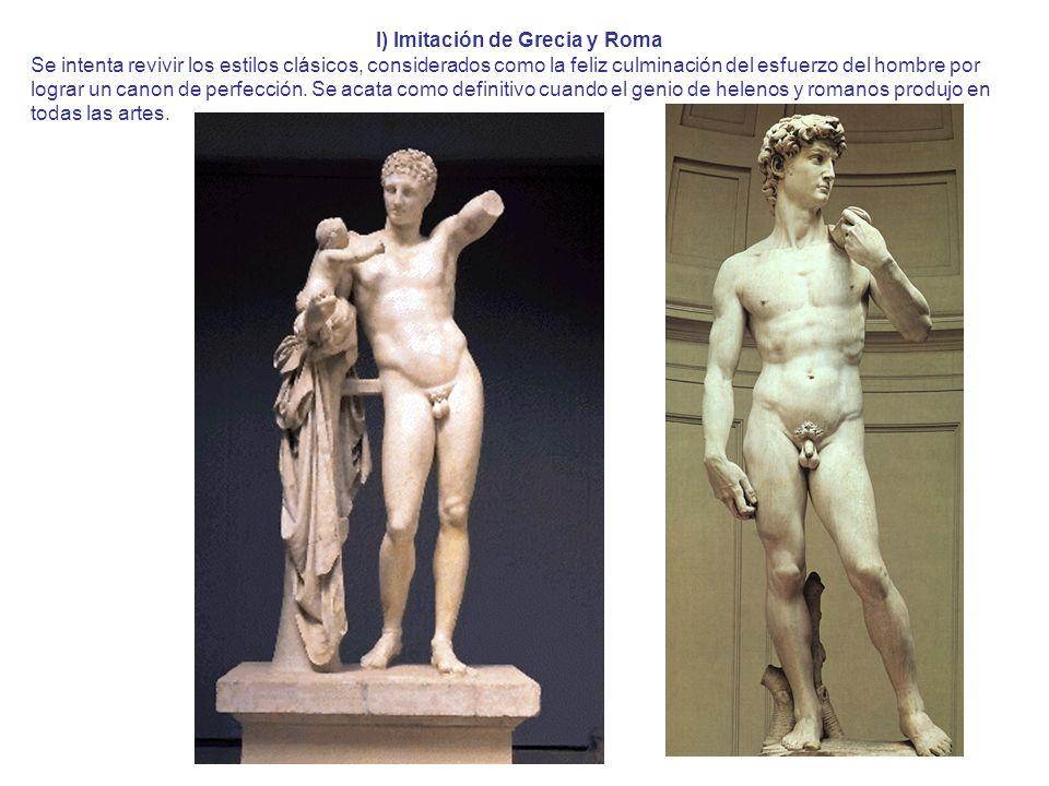 I) Imitación de Grecia y Roma Se intenta revivir los estilos clásicos, considerados como la feliz culminación del esfuerzo del hombre por lograr un ca