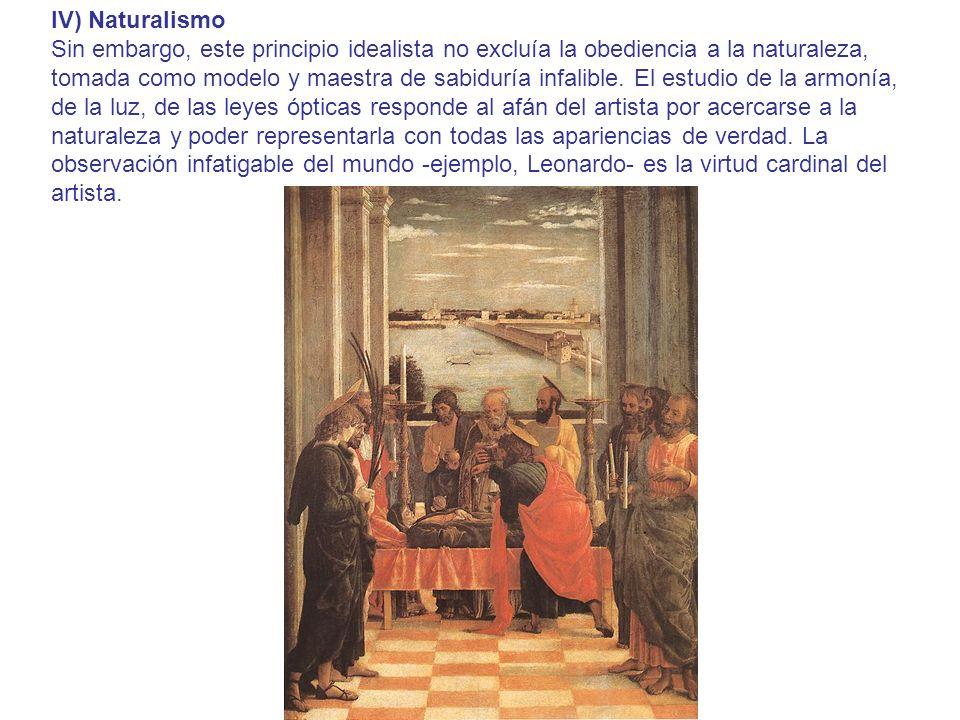 IV) Naturalismo Sin embargo, este principio idealista no excluía la obediencia a la naturaleza, tomada como modelo y maestra de sabiduría infalible. E